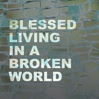 Blessed Living in a Broken World