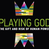 Playing God: The Gift and Risk of Human Power
